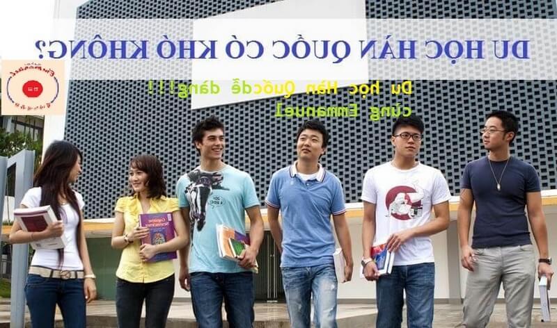 Trường hợp dễ và khó khi đi du học Hàn Quốc